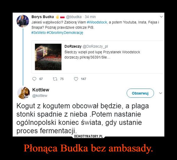 Płonąca Budka bez ambasady. –