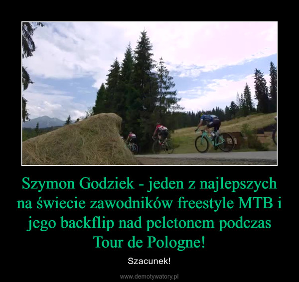 Szymon Godziek - jeden z najlepszych na świecie zawodników freestyle MTB i jego backflip nad peletonem podczas Tour de Pologne! – Szacunek!