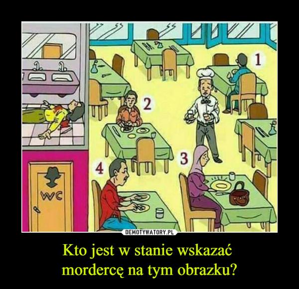 Kto jest w stanie wskazać mordercę na tym obrazku? –