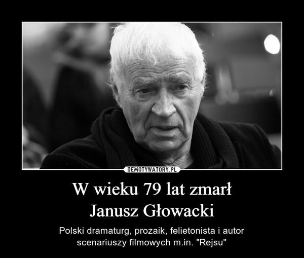 """W wieku 79 lat zmarłJanusz Głowacki – Polski dramaturg, prozaik, felietonista i autorscenariuszy filmowych m.in. """"Rejsu"""""""