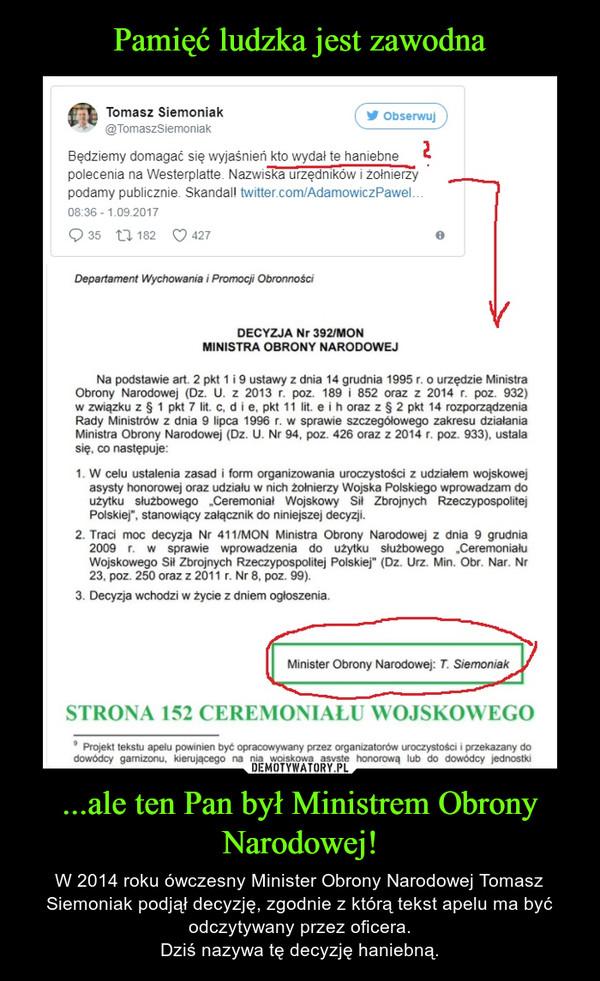...ale ten Pan był Ministrem Obrony Narodowej! – W 2014 roku ówczesny Minister Obrony Narodowej Tomasz Siemoniak podjął decyzję, zgodnie z którą tekst apelu ma być odczytywany przez oficera.Dziś nazywa tę decyzję haniebną.