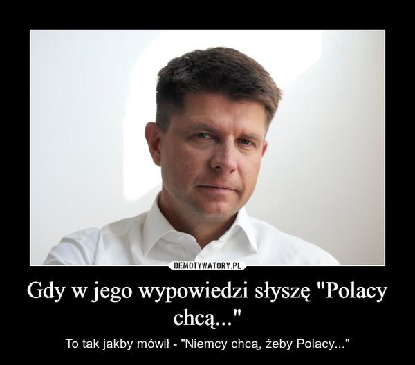 """Gdy w jego wypowiedzi słyszę """"Polacy chcą..."""" – To tak jakby mówił - """"Niemcy chcą, żeby Polacy..."""""""