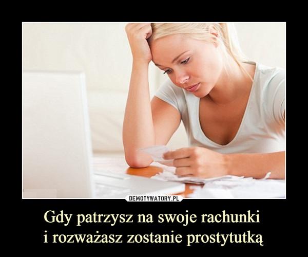 Gdy patrzysz na swoje rachunki i rozważasz zostanie prostytutką –