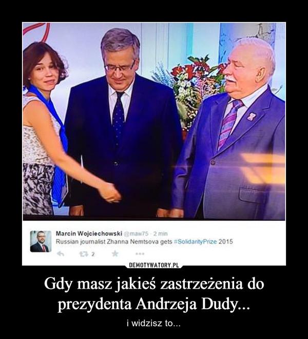 Gdy masz jakieś zastrzeżenia do prezydenta Andrzeja Dudy... – i widzisz to...