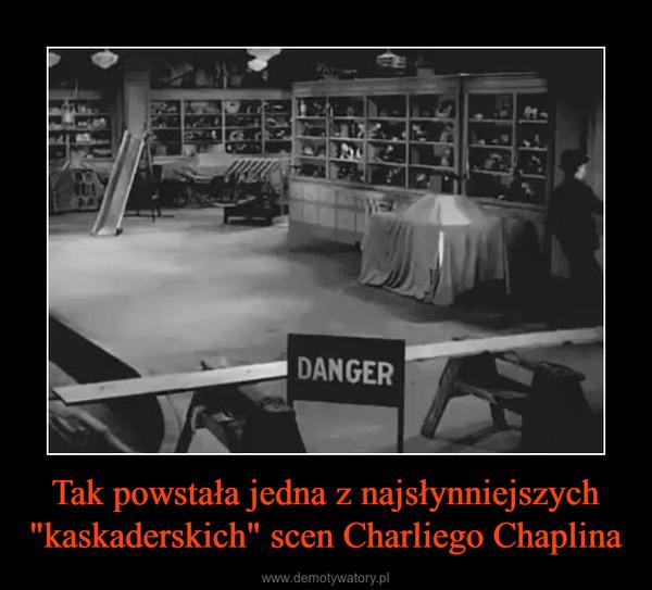 """Tak powstała jedna z najsłynniejszych """"kaskaderskich"""" scen Charliego Chaplina –"""