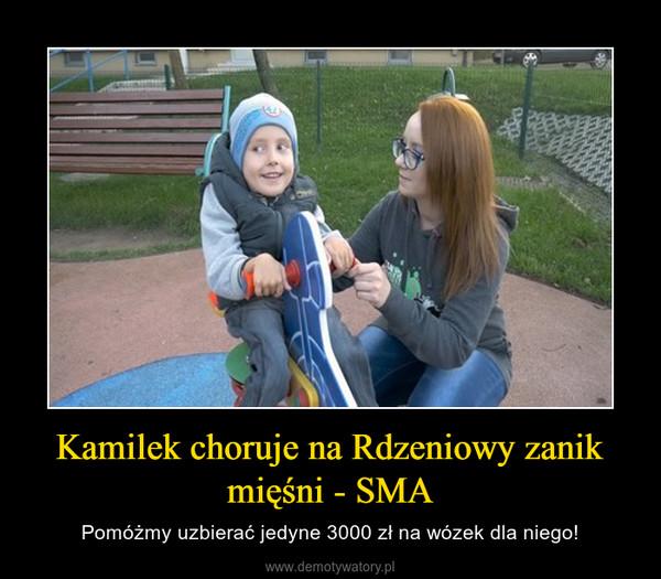 Kamilek choruje na Rdzeniowy zanik mięśni - SMA – Pomóżmy uzbierać jedyne 3000 zł na wózek dla niego!
