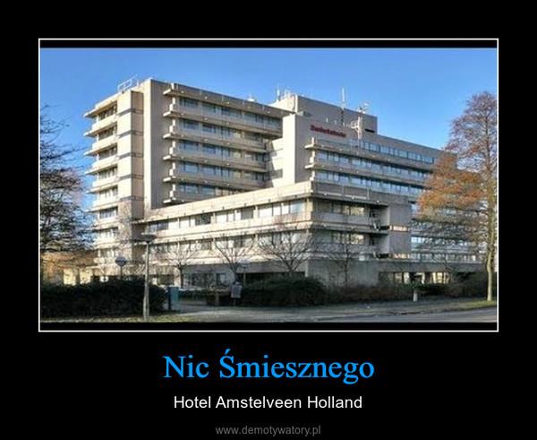 Nic Śmiesznego – Hotel Amstelveen Holland