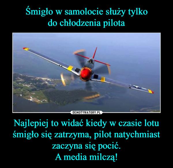 Najlepiej to widać kiedy w czasie lotu śmigło się zatrzyma, pilot natychmiast zaczyna się pocić.A media milczą! –
