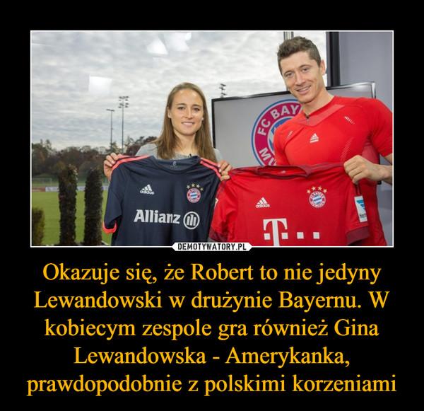 Okazuje się, że Robert to nie jedyny Lewandowski w drużynie Bayernu. W kobiecym zespole gra również Gina Lewandowska - Amerykanka, prawdopodobnie z polskimi korzeniami –