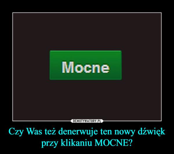 Czy Was też denerwuje ten nowy dźwięk przy klikaniu MOCNE? –