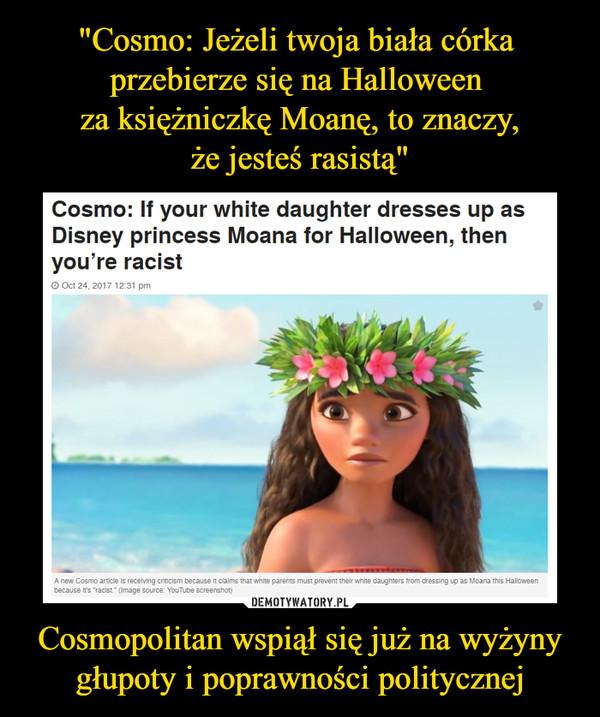 Cosmopolitan wspiął się już na wyżyny głupoty i poprawności politycznej –  Cosmo: If your white daughter dresses up as Disney proncess Moana for Halloween, then you're racist