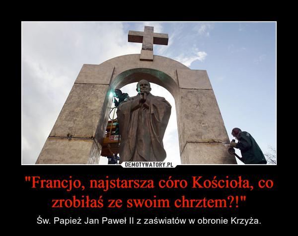 """""""Francjo, najstarsza córo Kościoła, co zrobiłaś ze swoim chrztem?!"""" – Św. Papież Jan Paweł II z zaświatów w obronie Krzyża."""