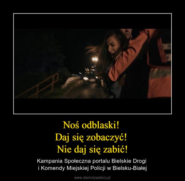 Noś odblaski! Daj się zobaczyć! Nie daj się zabić! – Kampania Społeczna portalu Bielskie Drogi i Komendy Miejskiej Policji w Bielsku-Białej