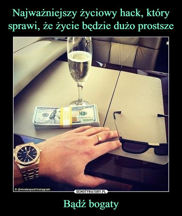 Bądź bogaty –