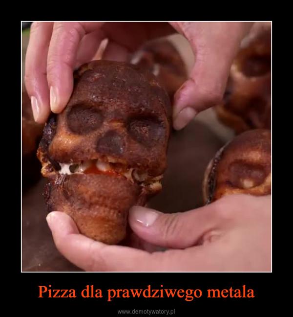 Pizza dla prawdziwego metala –