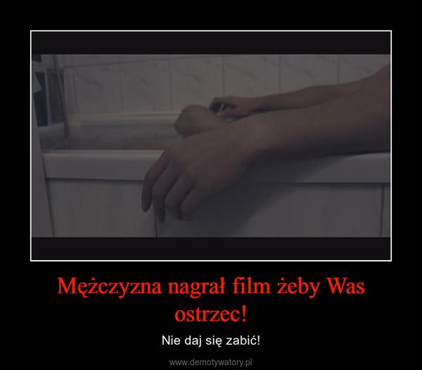 Mężczyzna nagrał film żeby Was ostrzec! – Nie daj się zabić!