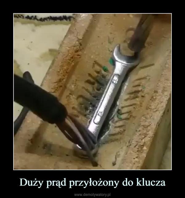 Duży prąd przyłożony do klucza –