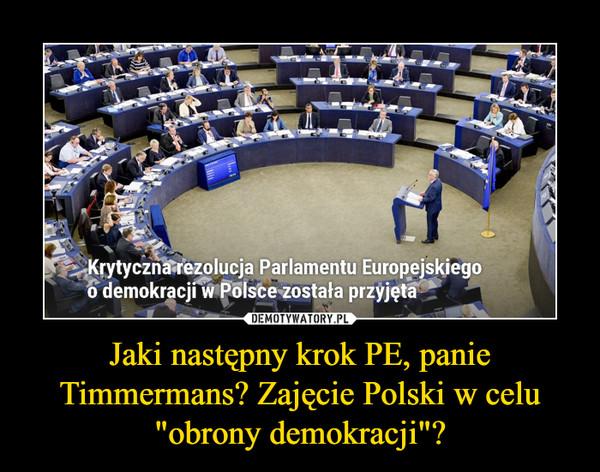 """Jaki następny krok PE, panie Timmermans? Zajęcie Polski w celu """"obrony demokracji""""? –"""