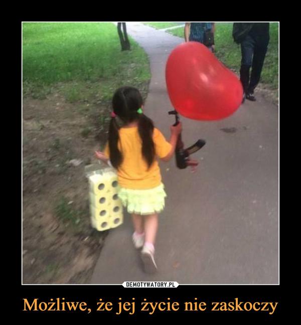 Możliwe, że jej życie nie zaskoczy –