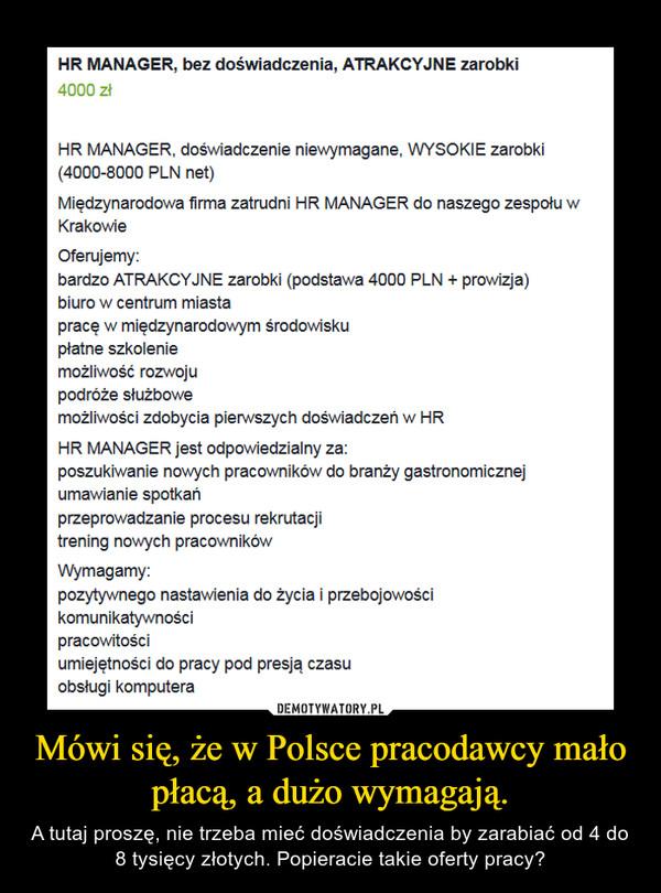 Mówi się, że w Polsce pracodawcy mało płacą, a dużo wymagają. – A tutaj proszę, nie trzeba mieć doświadczenia by zarabiać od 4 do 8 tysięcy złotych. Popieracie takie oferty pracy?