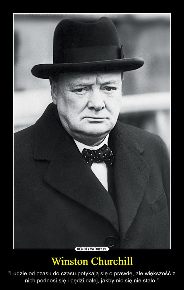 """Winston Churchill – """"Ludzie od czasu do czasu potykają się o prawdę, ale większość z nich podnosi się i pędzi dalej, jakby nic się nie stało."""""""