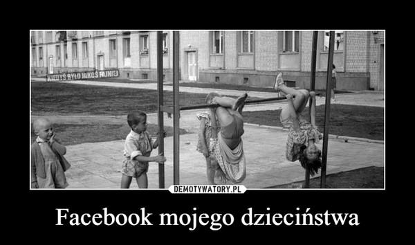 Facebook mojego dzieciństwa –