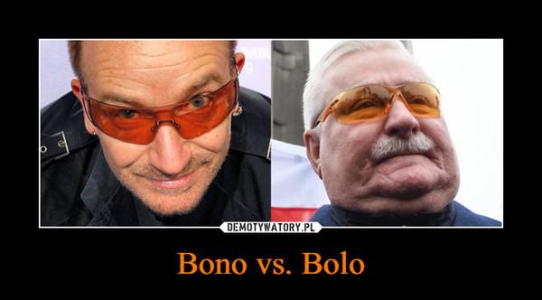 Bono vs. Bolo –