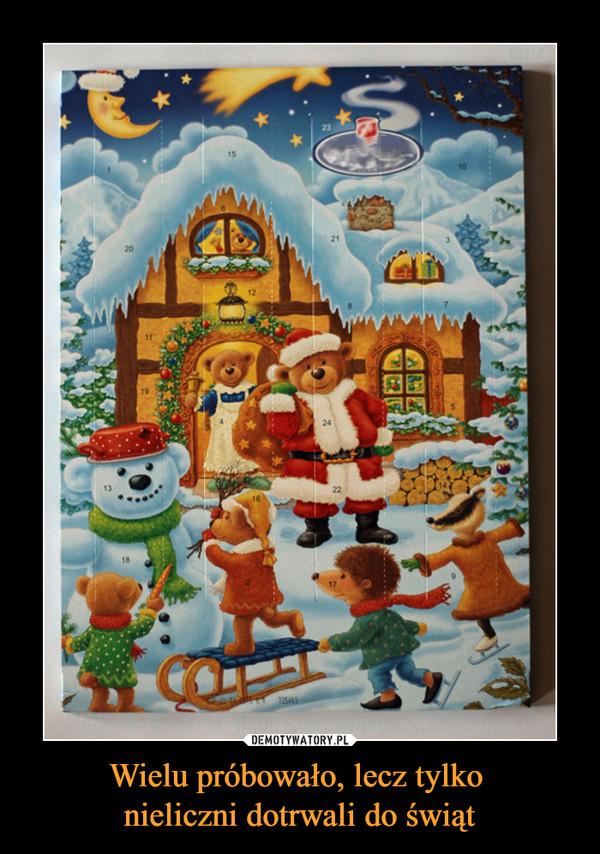 Wielu próbowało, lecz tylko nieliczni dotrwali do świąt –