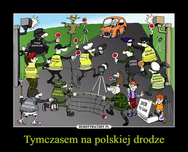 Tymczasem na polskiej drodze –