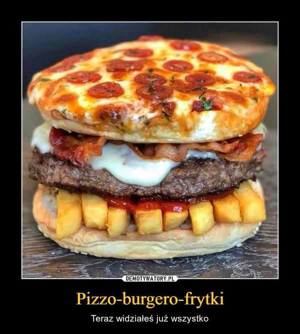 Pizzo-burgero-frytki – Teraz widziałeś już wszystko