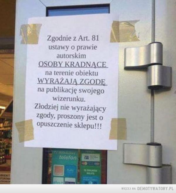 Ostrzega się... –  Zgodnie z Art. 81ustawy o prawieautorskinmOSOBY KRADNACEna terenie obiektuWYRAŽAJA ZGODEna publikację swojegowizerunku.Złodziej nie wyrażającyzgody, proszony jest oopuszczenie sklepu!!!