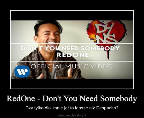 RedOne - Don't You Need Somebody – Czy tylko dla  mnie jet to lepsze niż Despacito?
