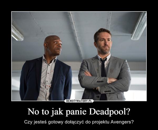 No to jak panie Deadpool? – Czy jesteś gotowy dołączyć do projektu Avengers?