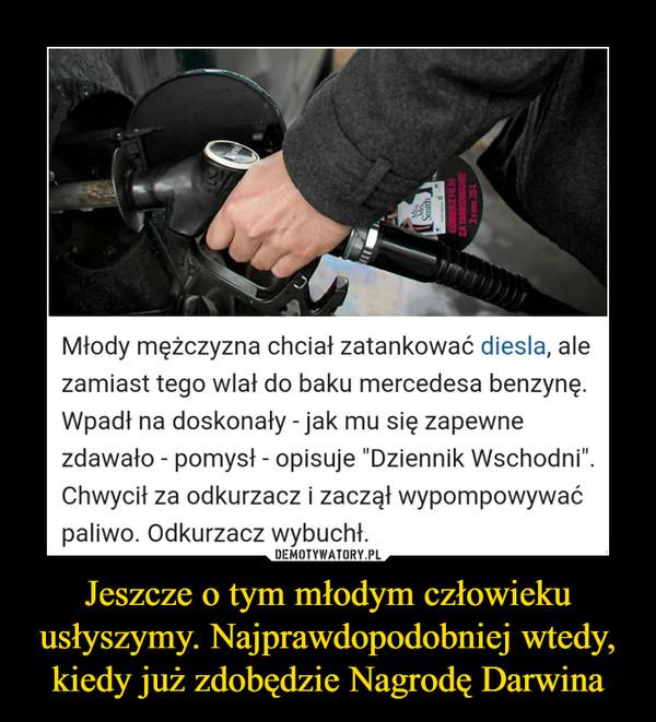 """Jeszcze o tym młodym człowieku usłyszymy. Najprawdopodobniej wtedy, kiedy już zdobędzie Nagrodę Darwina –  Odkurzaczem wypompowywał paliwo z samochodu19-latek z Lublina chciał zatankować diesla, ale pomylił paliwa. Wtedy wpadł na BARDZO głupi pomysł19-latek z Lublina podjechał na stację benzynową w drugi dzień świąt. Chciał zatankować swojego mercedesa, ale coś poszło nie tak.Młody mężczyzna chciał zatankować diesla, ale zamiast tego wlał do baku mercedesa benzynę. Wpadł na doskonały - jak mu się zapewne zdawało - pomysł - opisuje """"Dziennik Wschodni"""". Chwycił za odkurzacz i zaczął wypompowywać paliwo. Odkurzacz wybuchł."""