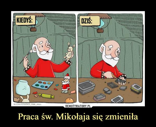 Praca św. Mikołaja się zmieniła –