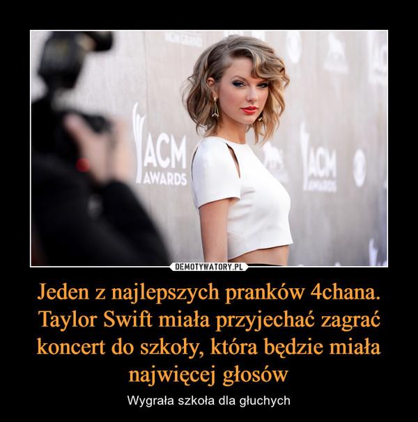 Jeden z najlepszych pranków 4chana. Taylor Swift miała przyjechać zagrać koncert do szkoły, która będzie miała najwięcej głosów – Wygrała szkoła dla głuchych