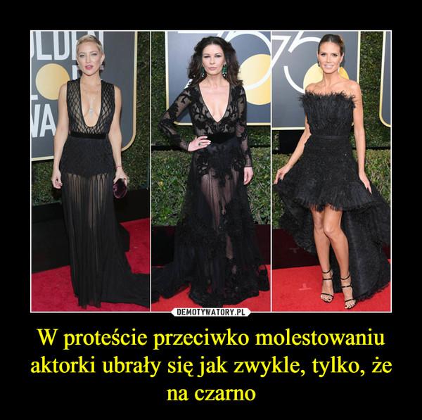 W proteście przeciwko molestowaniu aktorki ubrały się jak zwykle, tylko, że na czarno –