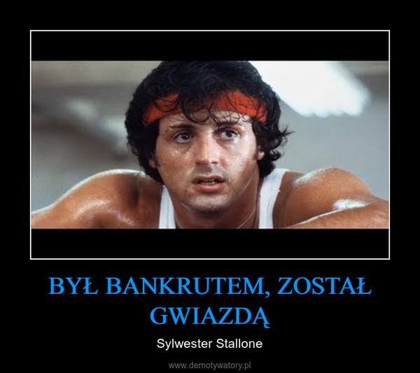 BYŁ BANKRUTEM, ZOSTAŁ GWIAZDĄ – Sylwester Stallone