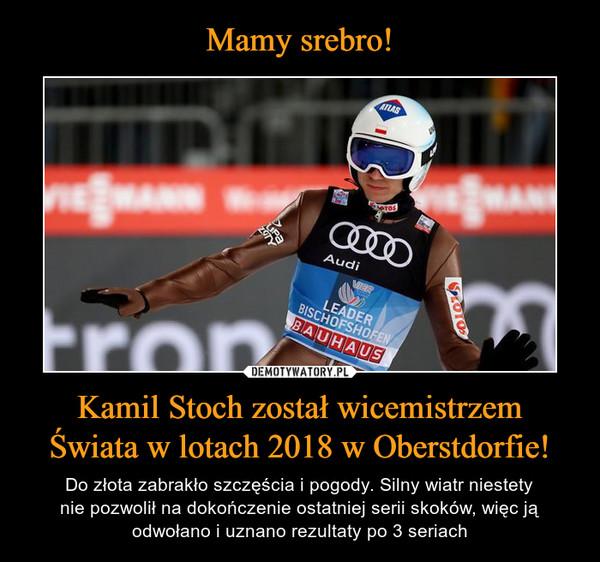 Kamil Stoch został wicemistrzemŚwiata w lotach 2018 w Oberstdorfie! – Do złota zabrakło szczęścia i pogody. Silny wiatr niestetynie pozwolił na dokończenie ostatniej serii skoków, więc ją odwołano i uznano rezultaty po 3 seriach