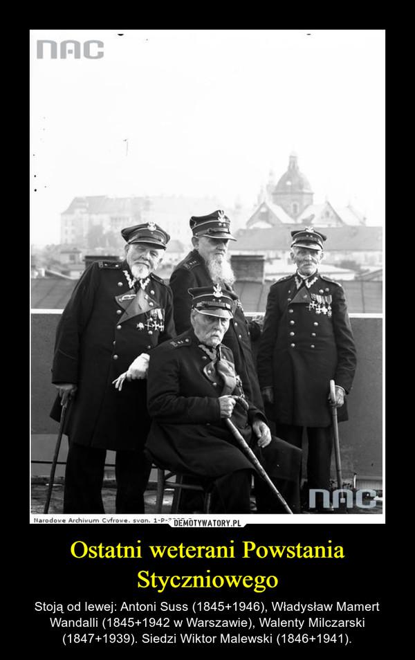 Ostatni weterani Powstania Styczniowego – Stoją od lewej: Antoni Suss (1845+1946), Władysław Mamert Wandalli (1845+1942 w Warszawie), Walenty Milczarski (1847+1939). Siedzi Wiktor Malewski (1846+1941).