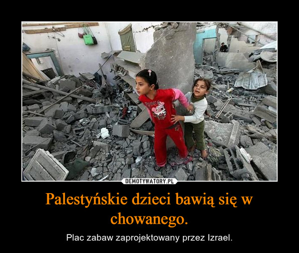 Palestyńskie dzieci bawią się w chowanego. – Plac zabaw zaprojektowany przez Izrael.