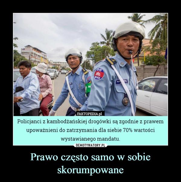 Prawo często samo w sobie skorumpowane –