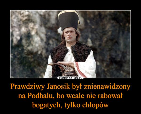 Prawdziwy Janosik był znienawidzony na Podhalu, bo wcale nie rabował bogatych, tylko chłopów –