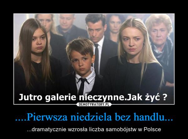 ....Pierwsza niedziela bez handlu... – ...dramatycznie wzrosła liczba samobójstw w Polsce