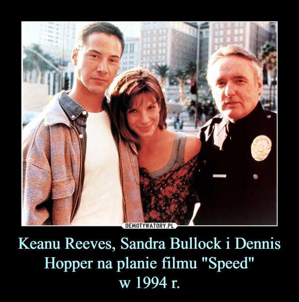 "Keanu Reeves, Sandra Bullock i Dennis Hopper na planie filmu ""Speed""w 1994 r. –"