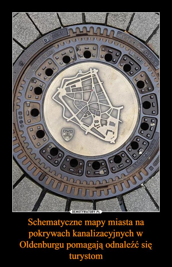 Schematyczne mapy miasta na pokrywach kanalizacyjnych w Oldenburgu pomagają odnaleźć się turystom –