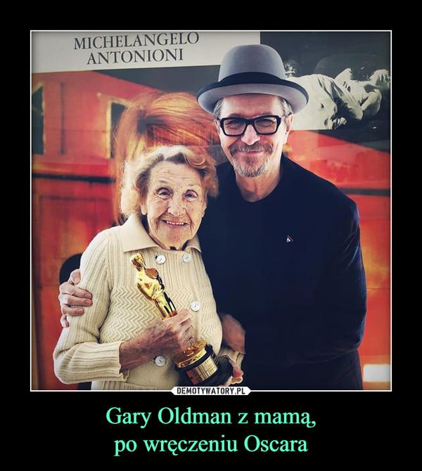 Gary Oldman z mamą,po wręczeniu Oscara –