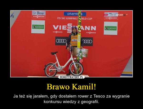 Brawo Kamil! – Ja też się jarałem, gdy dostałem rower z Tesco za wygranie konkursu wiedzy z geografii.