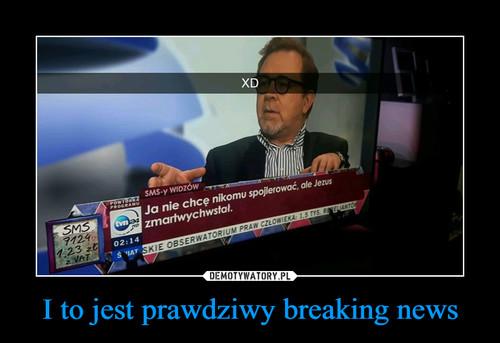 I to jest prawdziwy breaking news