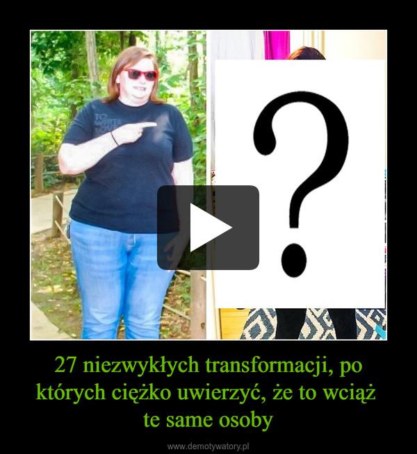 27 niezwykłych transformacji, po których ciężko uwierzyć, że to wciąż te same osoby –